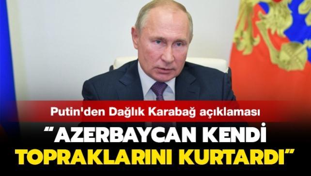 Rusya Devlet Başkanı Putin Dağlık Karabağ açıklaması: Azerbaycan kendi topraklarını kurtardı
