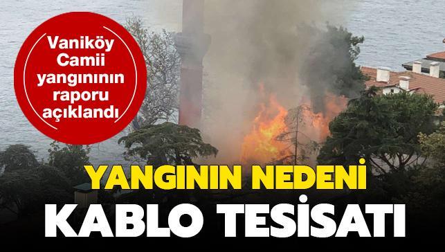 Son dakika: Vaniköy Camii yangınında itfaiyenin raporu ortaya çıktı