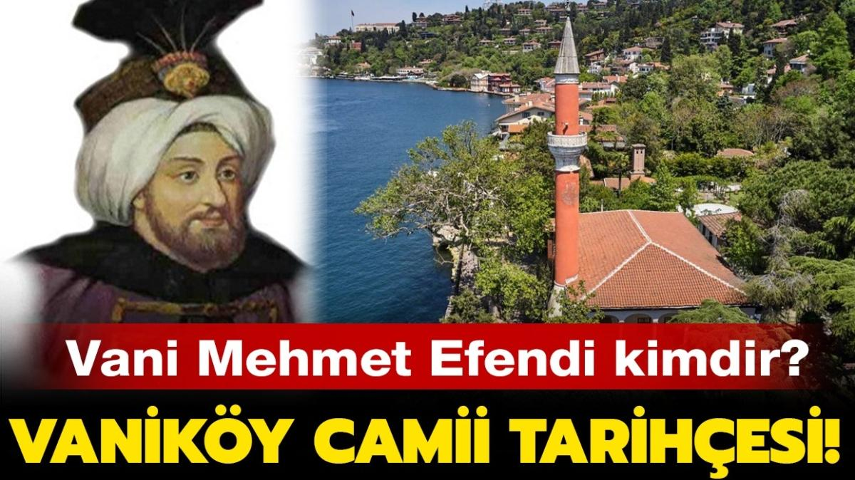 """Boğazda yanan Vaniköy Camii yaptıran Vani Mehmet Efendi kimdir"""" Vaniköy Camii tarihçesi burada!"""