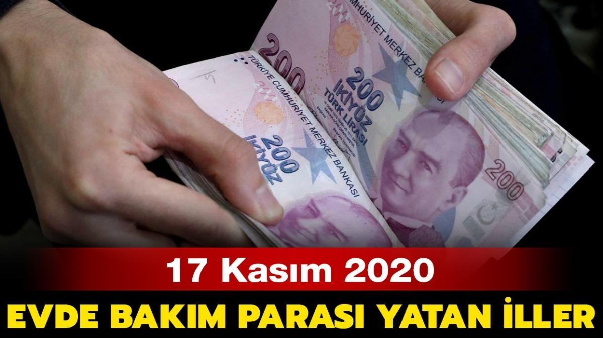 Evde bakım maaşı yatırılan iller 17 Kasım 2020