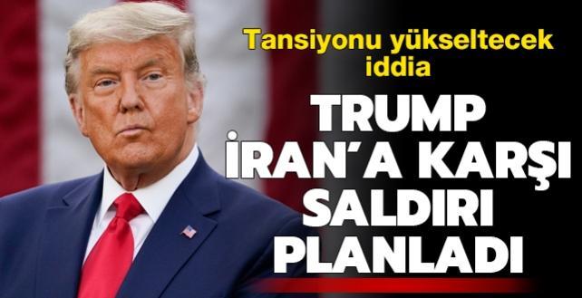 Tansiyonu yükseltecek iddia: Trump, İran'a karşı saldırı planladı