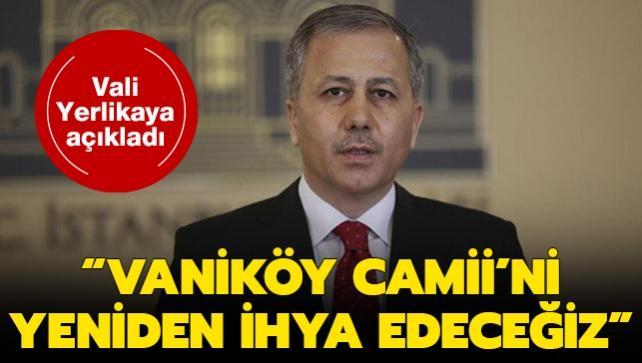 Vali Yerlikaya: Vakiköy Camii'ni yeniden ihya edeceğiz