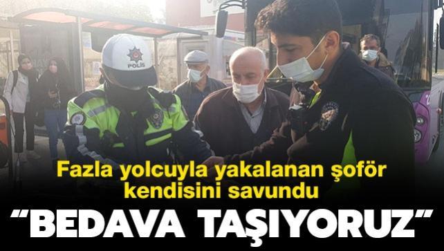 """Fazla yolcuyla polise yakalanan otobüs şoföründen ilginç savunma: """"Bedava taşıyoruz"""""""