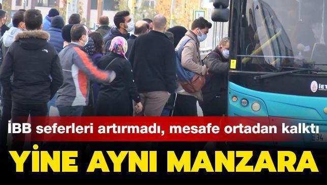 İBB seferleri artırmadı, mesafe ortadan kalktı: İstanbul'da yine aynı manzara