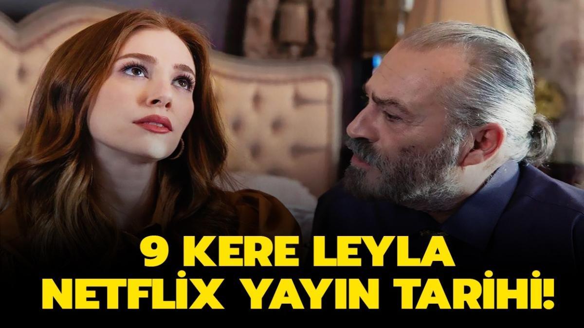 """9 Kere Leyla Netflix'e ne zaman geliyor"""" 9 Kere Leyla konusu ve oyuncuları"""
