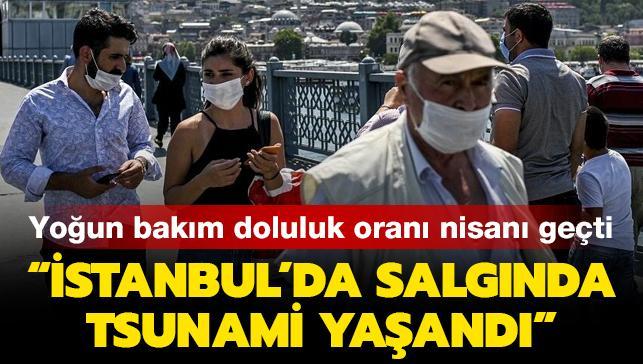Yoğun bakım doluluk oranı nisanı geçti: İstanbul'da salgında tsunami yaşandı