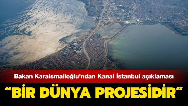 Bakan Karaismailoğlu'ndan Kanal İstanbul açıklaması: Bir dünya projesidir