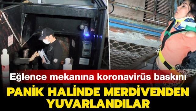 Eğlence mekanına koronavirüs baskını: 2 kişi merdivenden yuvarlandı