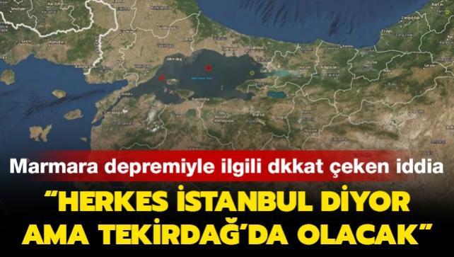 Marmara'daki olası depremle ilgili dikkat çeken iddia: Herkes İstanbul diyor ama Tekirdağ'da olacak