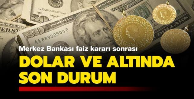 Merkez Bankası'nın faiz kararı sonrası dolar ve altında son durum