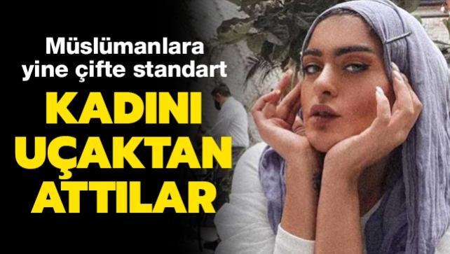 Müslümanlara yine çifte standart... Kadını uçaktan attılar