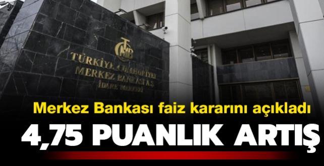 Merkez Bankası faiz kararını açıkladı: 4,75 puanlık artış