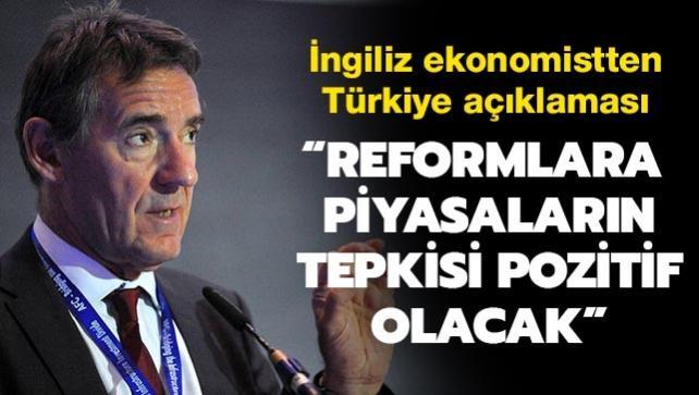 İngiliz ekonomistten Türkiye açıklaması: Reformlara piyasaların tepkisi pozitif olacaktır