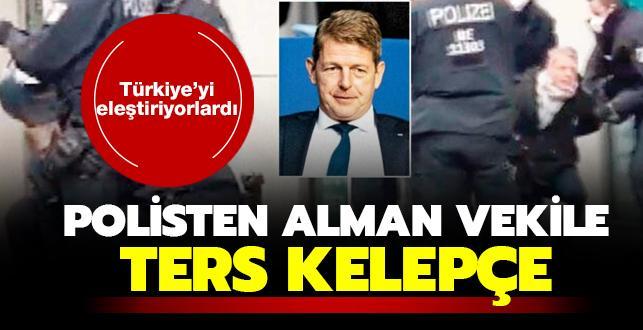Türkiye'yi eleştiriyorlardı! Polisten Alman vekile ters kelepçe