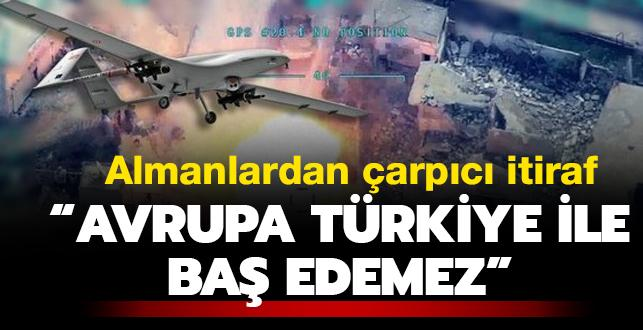 Almanlardan çarpıcı itiraf! 'Avrupa Türkiye ile baş edemez'