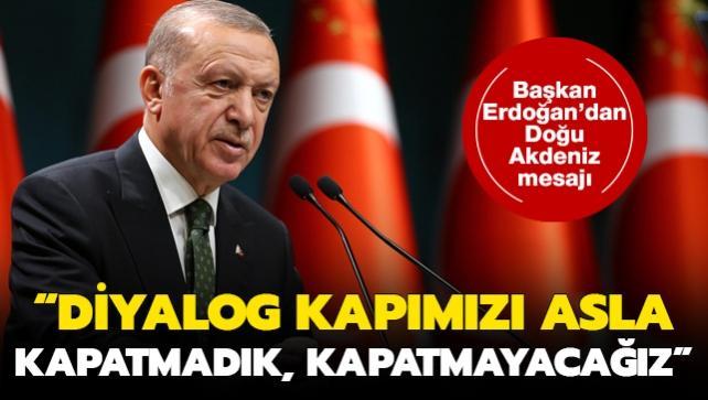 Başkan Erdoğan'dan Doğu Akdeniz mesajı: Diyaloğa kapımızı asla kapamadık, kapatmayacağız