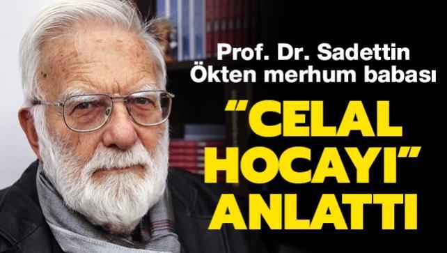Prof. Dr. Sadettin Ökten merhum babası 'Celal Hoca'yı' anlattı