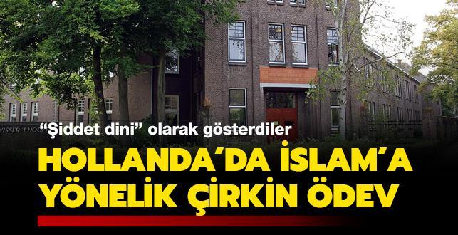 """""""Şiddet dini"""" olarak gösterdiler... Hollanda'da İslam'a karşı çirkin ödev"""