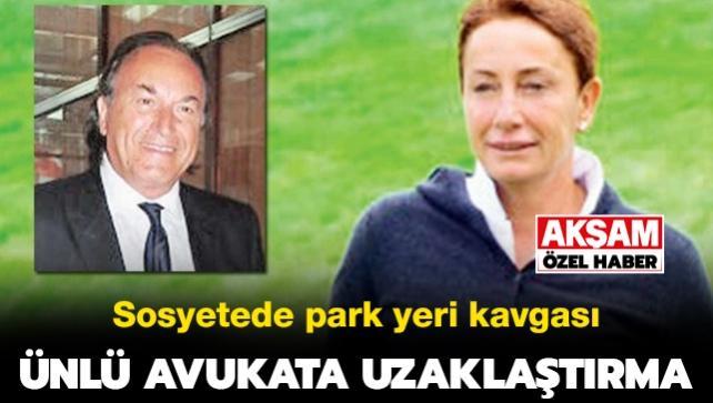 Ünlü avukata uzaklaştırma! Sosyetede park yeri kavgası