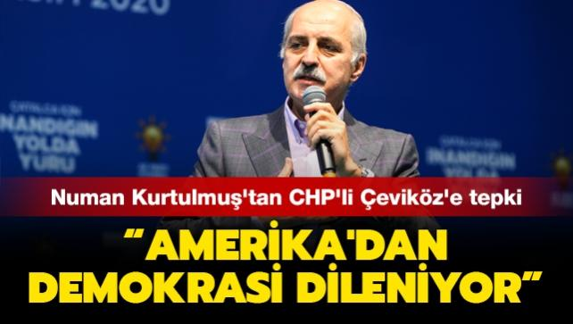 AK Parti Genel Başkanvekili Kurtulmuş'tan CHP'li Çeviköz'e tepki: Amerika'dan demokrasi dileniyor