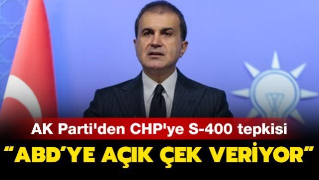 AK Parti'den CHP'ye S-400 tepkisi:  ABD'ye açık çek veriyor
