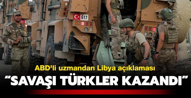 ABD'li uzmandan Libya açıklaması: Savaşı Türkler kazandı