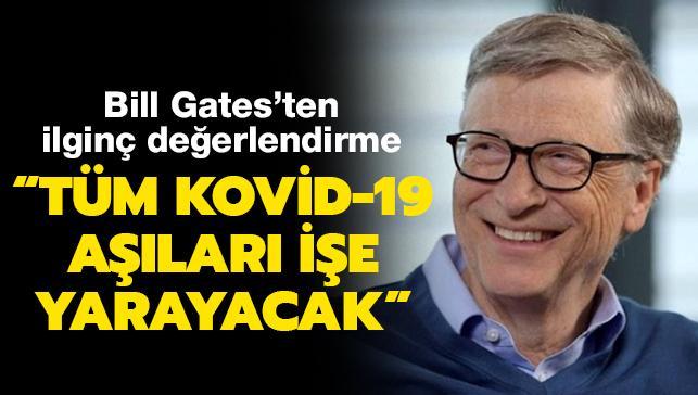 Bill Gates'ten ilginç değerlendirme: Tüm Kovid-19 aşıları işe yarayacak