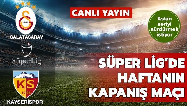CANLI: Galatasaray-Kayserispor