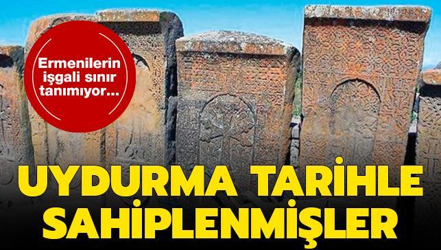 Ermenilerin işgali sınır tanımıyor... Uydurma tarihle sahiplenmişler