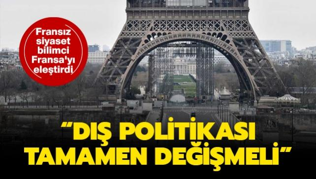 Fransız siyaset bilimci Fransa'yı eleştirdi: Dış politikası tamamen değişmeli