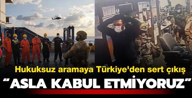 Hukuksuz aramaya Türkiye'den sert tepki: Asla kabul etmiyoruz
