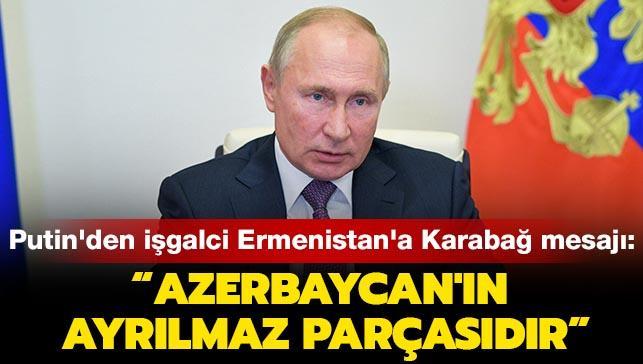 """Putin'den işgalci Ermenistan'a Karabağ mesajı: """"Azerbaycan'ın ayrılmaz parçasıdır"""""""