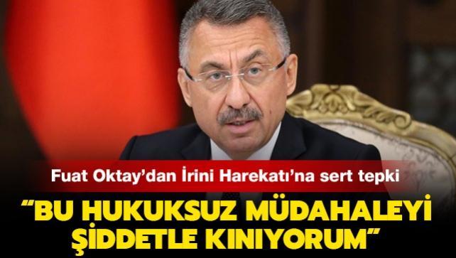 Cumhurbaşkanı Yardımcısı Oktay'dan İrini Harekatı'na sert tepki