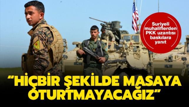 Suriyeli muhaliflerden PKK uzantısı baskılara yanıt: Hiçbir şekilde masaya oturtmayacağız