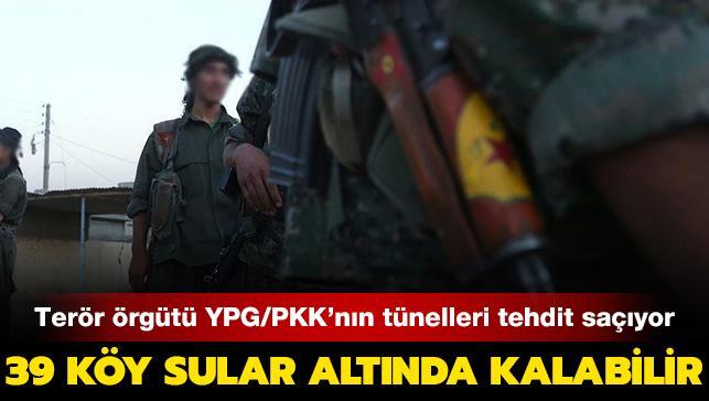 Terör örgütü YPG/PKK'nın tünelleri tehdit saçıyor: 39 köy sular altında kalabilir
