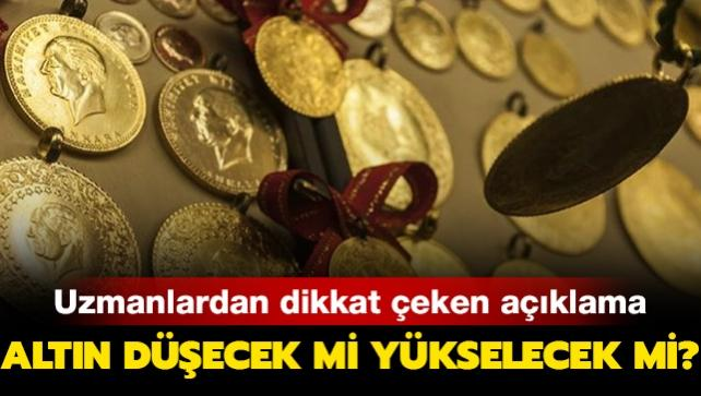 Altın düşecek mi yükselecek mi? Uzmanlardan dikkat çeken açıklama