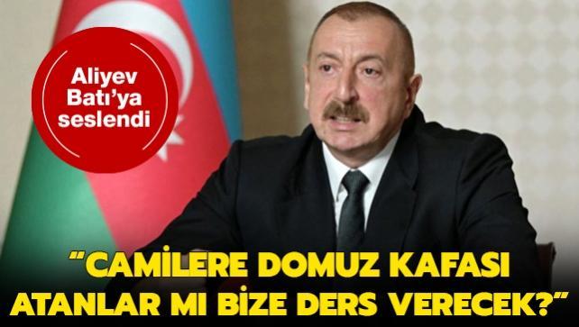 Azerbaycan Cumhurbaşkanı Aliyev: Camilere domuz kafası atanlar mı bize ders verecek?