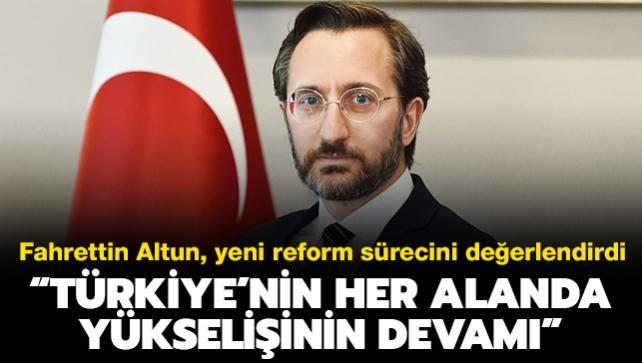 İletişim Başkanı Altun:  Türkiye'nin yükselişi yeni reform dönemiyle devam edecek