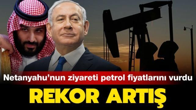 Netanyahu'nun Suudi Arabistan ziyareti petrol fiyatlarını vurdu: Rekor artış
