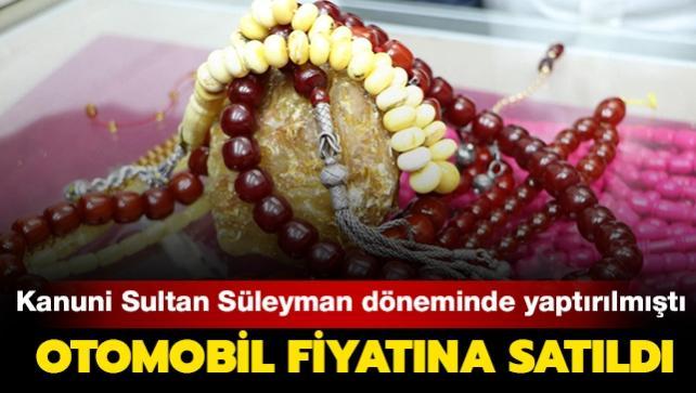 Otomobil fiyatına satılan tespih: Kanuni Sultan Süleyman döneminde yaptırıldı