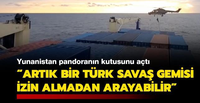 Pandoranın kutusu açıldı: Bundan sonra bir Yunan gemisi, Türk savaş gemisi tarafından aranabilir