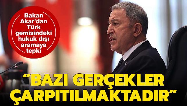 Son dakika... Bakan Akar'dan Türk gemisindeki hukuk dışı aramaya tepki