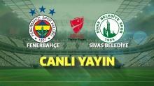 CANLI: Fenerbahçe - Sivas Belediyespor