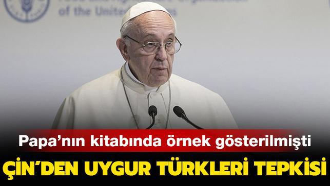 Uygur Türkleri'ni örnek gösteren Papa'ya Çin'den tepki