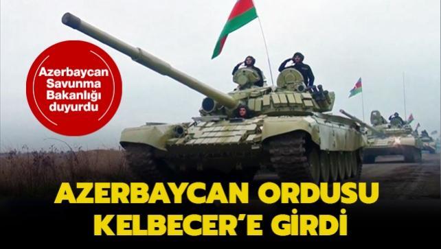 Azerbaycan Savunma Bakanlığı duyurdu: Azerbaycan ordusu Kelbecer'e girdi