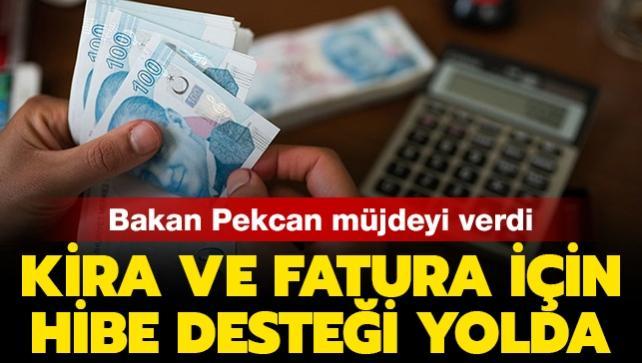 Bakan Pekcan müjdeyi verdi: Fatura ve kira ödemeleri için hibe desteği yolda...