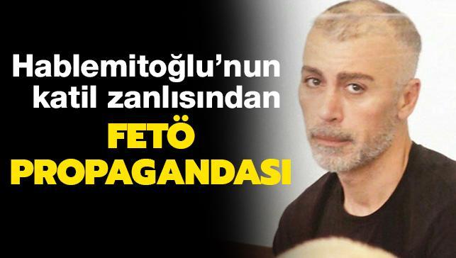 Hablemitoğlu'nun katil zanlısı Bozkır Avrupa hayalinde: FETÖ propagandası yaptı