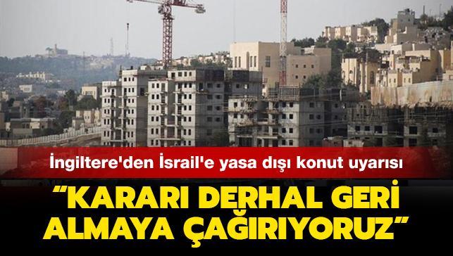 İngiltere'den İsrail'e yasa dışı konut uyarısı: Kararı derhal geri almaya çağırıyoruz