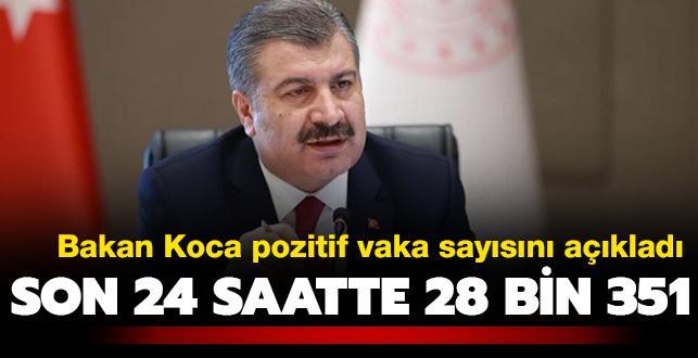 Sağlık Bakanı Koca pozitif vaka sayısını açıkladı: Son 24 saatte 28 bin 351