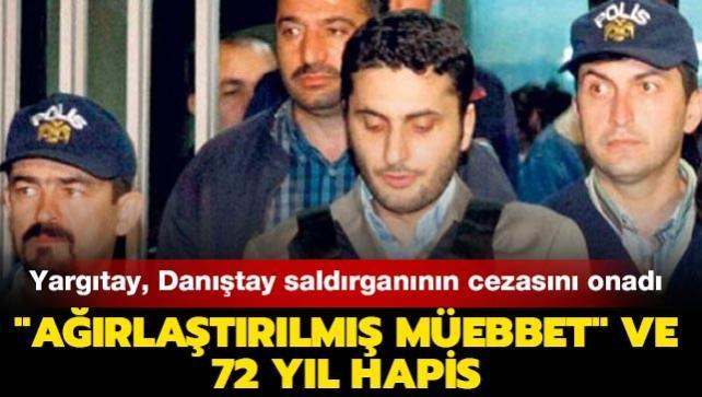 Yargıtay Danıştay saldırganı Alparslan Aslan'ın cezasını onadı: 'Ağırlaştırılmış müebbet' ve 72 yıl hapis cezası